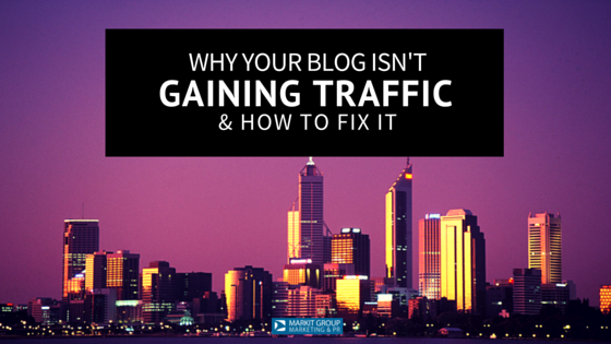 why your blog isn't gaining traffic and how to fix it - MARKIT Group.png