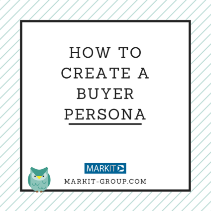 How to create a buyer persona - MARKIT Group.png