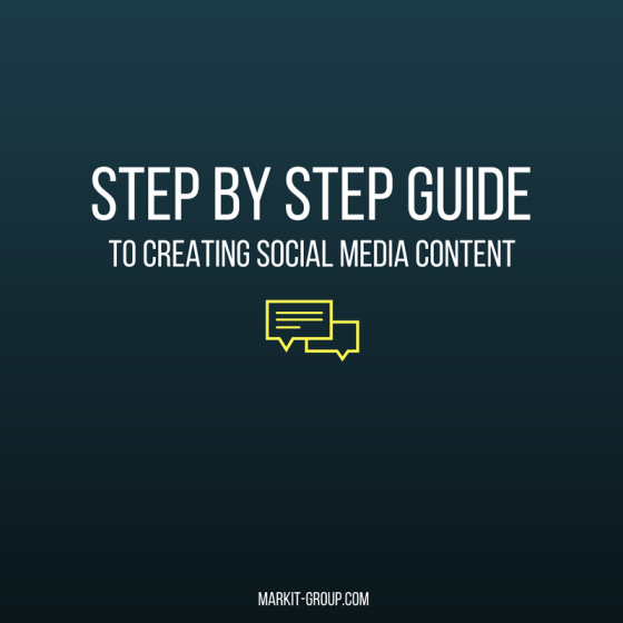 STEP BY STEP GUIDE TO CREATING SOCIAL MEDIA CONTENT - MARKIT GROUP
